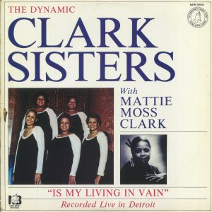 DYNAMIC CLARK SISTERS, The with MATTIE MOSS CLARK - Is My Living In Vain (reissue)