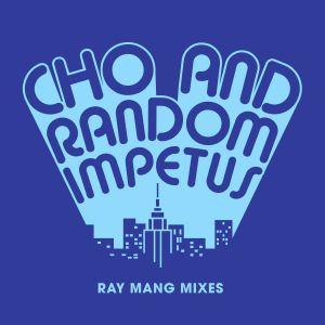 CHO & RANDOM IMPETUS - Ray Mang Remixes