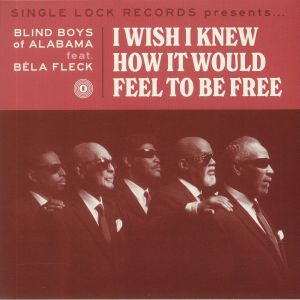 BLIND BOYS OF ALABAMA feat BELA FLECK - I Wish I Knew How It Would Feel To Be Free (Records Store Day RSD 2021)