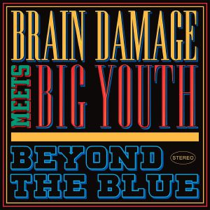 BRAIN DAMAGE meets BIG YOUTH - Beyond The Blue