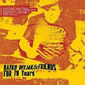 DIVJAK, Ratko & FRIENDS - For 70 Years