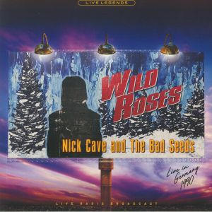 CAVE, Nick & THE BAD SEEDS - Wild Roses: Live In Germany 1990 Live Radio Broadcast