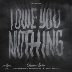 RECORD SETTER - I Owe You Nothing