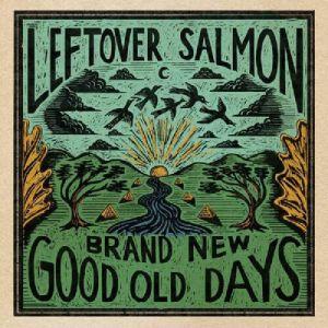 LEFTOVER SALMON - Brand New Good Old Days