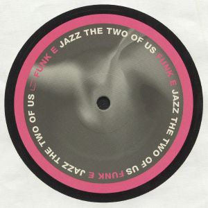 FUNK E - Jazz The Two Of Us