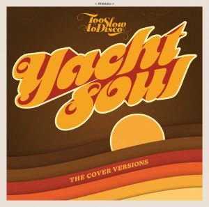VARIOUS - Too Slow To Disco Presents Yacht Soul: The Cover Versions