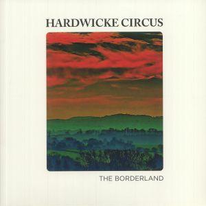 HARDWICKE CIRCUS - The Borderland