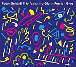 PETER SCHARLI TRIO/GLENN FERRIS - Give
