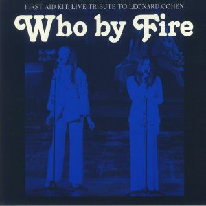 FIRST AID KIT - Who By Fire: Live Tribute To Leonard Cohen (B-STOCK)