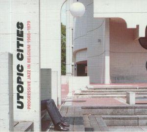 VARIOUS - Utopic Cities: Progressive Jazz In Belgium 1968-1979