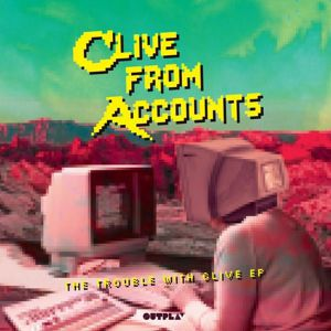 CLIVE FROM ACCOUNTS - The Trouble With Clive EP (B-STOCK)