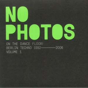 VARIOUS - No Photos On The Dancefloor! Berlin Techno 1992-2006: Volume 1