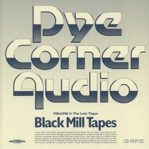 PYE CORNER AUDIO - Black Mill Tapes Volume 5: The Lost Tapes