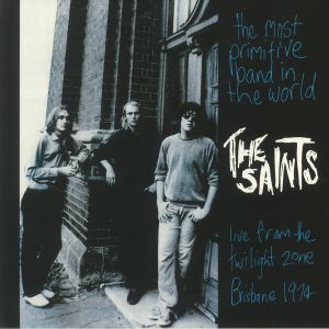 SAINTS, The - The Most Primitive Band In The World: Live From The Twilight Zone Brisbane 1974 (Record Store Day RSD 2021)
