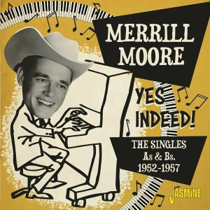 MOORE, Merrill - Yes Indeed! The Singles As & Bs 1952-1957