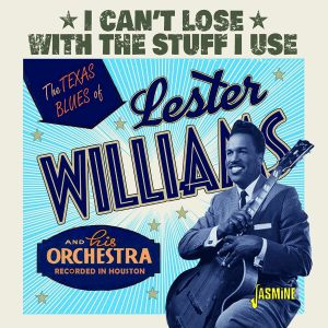 WILLIAMS, Lester - The Texas Blues Of Lester Williams: I Can't Lose With The Stuff I Use