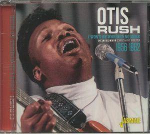 RUSH, Otis - Otis Rush's Chicago Blues 1956-1962: I Won't Be Worried No More