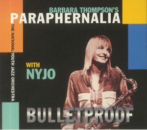 BARBARA THOMPSON'S PARAPHERNALIA/NATIONAL YOUTH JAZZ ORCHESTRA - Bulletproof
