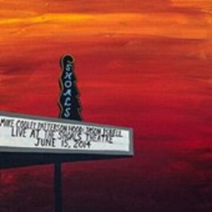 COOLEY, Mike/PATTERSON HOOD/JASON ISBELL - Live At The Shoals Theatre