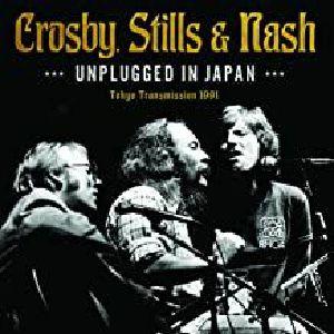 CROSBY STILLS & NASH - Unplugged In Japan