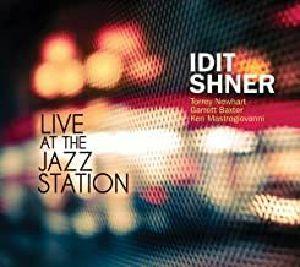 SHNER, Idit/TORREY NEWHART/GARRETT BAXTER/KEN MASTROGIOVAN - Live At The Jazz Station