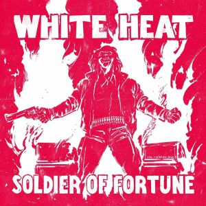 WHITE HEAT - Soldier Of Fortune
