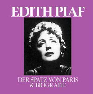 PIAF, Edith - Der Spatz Von Paris & Biografie