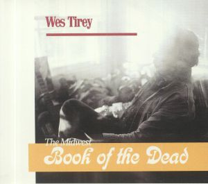 TIREY, Wes - The Midwest Book Of The Dead