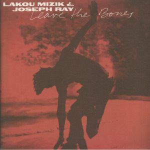 LAKOU MIZIK/JOSEPH RAY - Leave The Bones