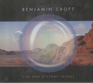 CROFT, Benjamin - Far & Distant Things