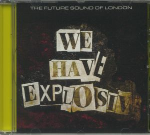 FUTURE SOUND OF LONDON, The - We Have Explosive