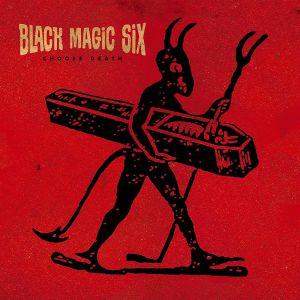 BLACK MAGIC SIX - Choose Death