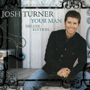 TURNER, Josh - Your Man (15th Anniversary Deluxe Edition)
