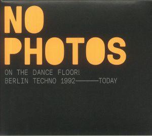 VARIOUS - No Photos On The Dancefloor! Berlin Techno 1992-Today