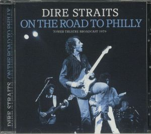 DIRE STRAITS - On The Road To Philly: Tower Theatre Broadcast 1979