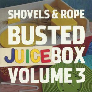 SHOVELS & ROPE - Busted Juicebox Volume 3