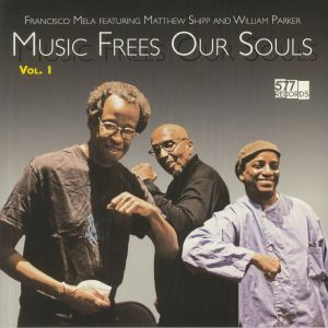MELA, Francisco feat MATTHEW SHIPP/WILLIAM PARKER - Music Frees Our Souls Vol 1