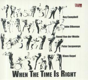 CAMPBELL, Roy/JOHN DIKEMAN/RAUL VAN DER WEIDE/KLAUS KUGEL - When The Time Is Right