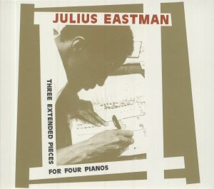 EASTMAN, Julius - Three Extended Pieces For Four Pianos