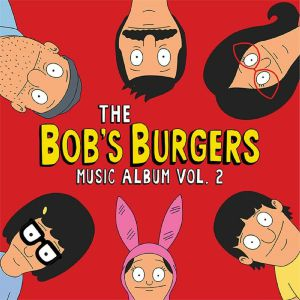 BOB'S BURGERS - The Bob's Burgers Music Album Vol 2 (Soundtrack)