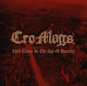Cro Mags - Hard Times In The Age Of Quarrel