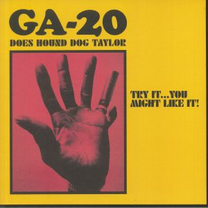 Ga 20 - Does Hound Dog Taylor: Try It You Might Like It!