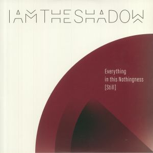 IAMTHESHADOW - Everything In This Nothingness (Still)