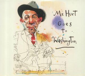 MISSISSIPPI JOHN HURT - Mr Hurt Goes To Washington