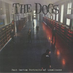 DOGS, The - Post Morten Portraits Of Loneliness