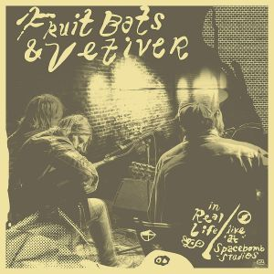 FRUIT BATS/VETIVER - In Real Life: Live At Spacebomb Studios