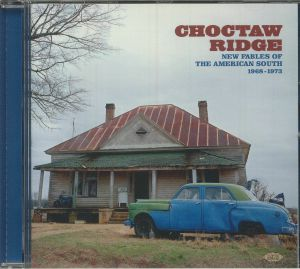 Various - Choctaw Ridge : New Fables Of The American South 1968-1973