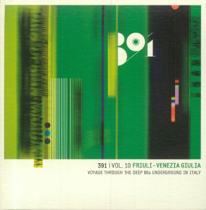 VARIOUS - 391 Vol 10 Friuli Venezia Giulia: Voyage Through The Deep 80s Underground In Italy