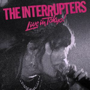 INTERRUPTERS, The - Live In Tokyo!