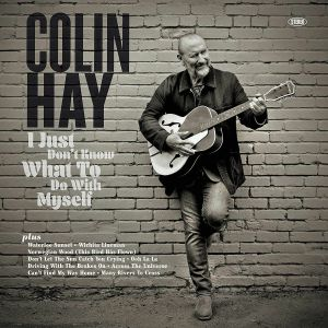 HAY, Colin - I Just Don't Know What To Do With Myself